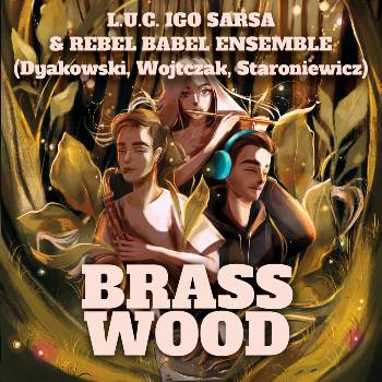 L.U.C., Igo, Sarsa & Rebel Babel Ensemble – Brasswood